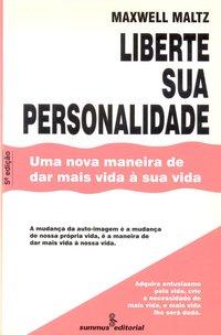 Liberte sua personalidade. uma nova maneira de dar mais vida á sua vida (5ª Edição), livro de Maxwell Maltz