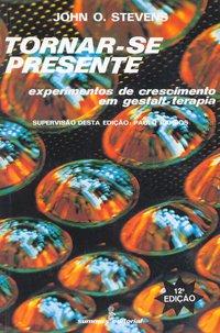 Tornar-se presente. experimentos de crescimento em gestalt-terapia (14ª Edição), livro de Barry Stevens