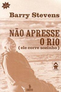 Não apresse o rio. (ele corre sozinho) (19ª Edição), livro de Barry Stevens