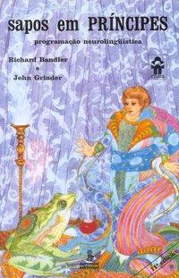 Sapos em príncipes. programação neurolinguística (12ª Edição), livro de Bandler, Richard; Grinder, John