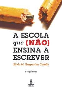 Escola que (Não) Ensina a Escrever, A, livro de Silvia M.Gasparian Colello