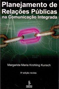 Planejamento de relações públicas na comunicação integrada (6ª Edição e ampliada), livro de Margarida Maria Krohling Kunsch