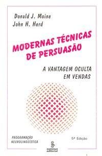 Modernas técnicas de persuasão. a vantagem oculta em vendas (6ª Edição), livro de Moine, Donald J.; Herd, John H.