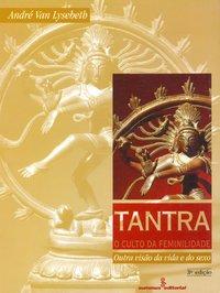 Tantra, o culto da feminilidade. outra visão da vida e do sexo (3ª Edição), livro de Lysebeth, Andre Van