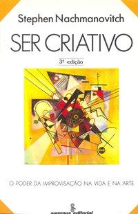 Ser criativo. o poder da improvisação na vida e na arte (5ª Edição), livro de NACHMANOVITCH