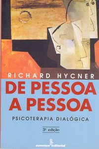 De pessoa a pessoa. psicoterapia dialógica (3ª Edição), livro de Richard Hycner
