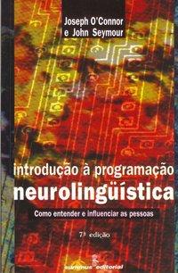 Introdução à programacao neurolinguística. como entender e influenciar as pessoas (7ª Edição), livro de John Seymour