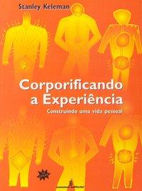Corporificando a experiência. construindo uma vida pessoal (3ª Edição), livro de Keleman, Stanley