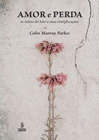 Amor e perda. as raízes do luto e suas complicações, livro de Colin Murray Parkes