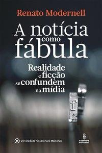 A notícia como fábula. Realidade e ficção se confundem na mídia, livro de Renato Modernell