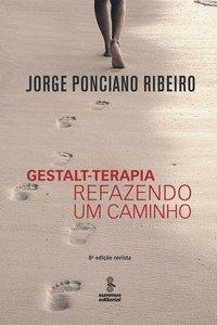 GESTALT-TERAPIA: REFAZENDO UM CAMINHO - ED. REVISTA (8ª Edição), livro de Jorge Ponciano Ribeiro