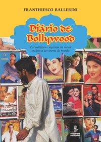 Diário de Bollywood: Curiosidades e Segredos da Maior Indústria de Cinema do Mundo, livro de Franthiesco Ballerini