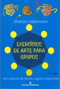Exercícios de arte para grupos. um manual de temas, jgos e exercícios (5ª Edição), livro de Liebmann, Marian