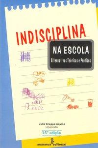 Indisciplina na escola. alternativas teóricas e práticas (17ª Edição), livro de Julio Groppa Aquino