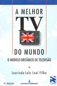 Melhor Tv do Mundo, A: O Modelo Britânico de Televisão, livro de Laurindo Leal Filho