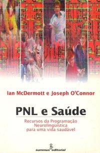 PNL e saúde. Recursos da PNL para uma vida saudável (2ª Edição), livro de McDermott, Ian; Connor, Joseph