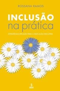 Inclusão na prática. estratégias eficazes para a educação inclusiva (3ª Edição), livro de Rossana Ramos