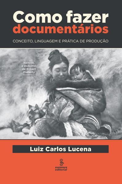 Como fazer documentários. conceito, linguagem e prática de produção (2ª Edição), livro de Luiz Carlos Lucena