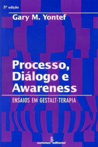 Processo, diálogo e awareness. ensaios em gestalt-terapia (3ª Edição), livro de Gary Yontef