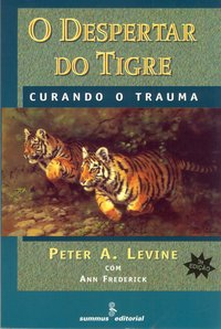 O despertar do tigre. curando o trauma (4ª Edição), livro de Levine, Peter A.; Frederick Ann