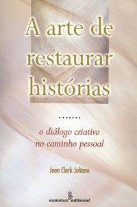 A arte de restaurar histórias. o diálogo criativo no caminho pessoal (3ª Edição), livro de Juliano, Jean Clark