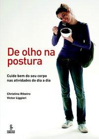 De Olho na Postura: Cuide Bem do Seu Corpo nas Atividades do Dia-a-Dia, livro de Christina Ribeiro