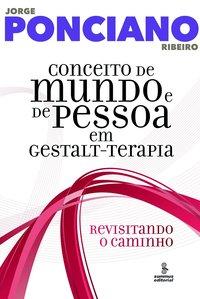 Conceito de mundo e de pessoa em gestalt-terapia. revisitando um caminho 25 anos depois, livro de Jorge Ponciano Ribeiro