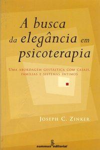 A busca da elegância em psicoterapia. abordagem gestáltica com casais, famílias e sistemas íntimos, livro de Zinker, Joseph C.