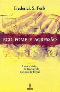 Ego, fome e agressão. uma revisão da teoria e do método de Freud (3ª Edição), livro de Perls, Frederick S.