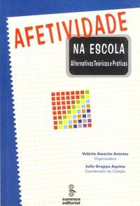 Afetividade na escola. alternativas teóricas e práticas (4ª Edição), livro de Paulo Eduardo Arantes