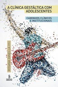 A CLÍNICA GESTÁLTICA COM ADOLESCENTES. CAMINHOS CLÍNICOS E INSTITUCIONAIS, livro de Rosana Zanella