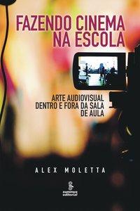 Fazendo cinema na escola. arte audiovisual dentro e fora da sala de aula, livro de Alex Moletta