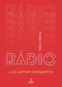 Rádio. teoria e prática, livro de Luiz Artur Ferraretto