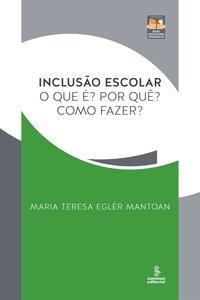 Inclusão escolar. o que é? por que? como fazer?, livro de Maria Teresa Eglér Mantoan