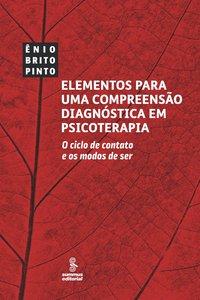 Elementos para uma compreensão diagnóstica em psicoterapia. o ciclo de contato e os modos de ser, livro de Ênio Brito Pinto