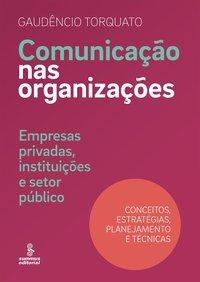 Comunicação nas organizações. empresas privadas, instituições e setor público : conceitos, estratégias, planejamento e técnicas, livro de Gaudêncio Torquato
