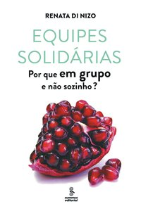 Equipes Solidárias: Por que em Grupo e Não Sozinho?, livro de Renata Di Nizo