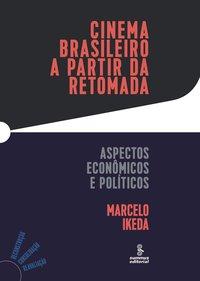 Cinema Brasileiro a Partir da Retomada: Aspectos Econômicos e Políticos, livro de Marcelo Ikeda