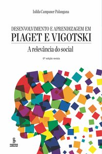 Desenvolvimento e aprendizagem em Piaget e Vigotski. a relevância do social (6ª Edição), livro de Isilda Campaner Palangana