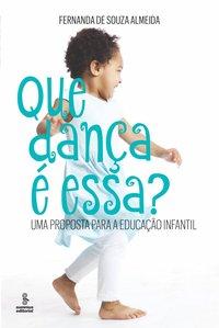 Que Dança É Essa?: Uma Proposta Para a Educação Infantil, livro de Fernanda de Souza Almeida