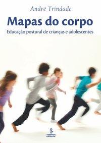 Mapas do Corpo: Educação Postural de Crianças e Adolescentes, livro de André Trindade