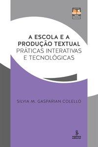 Escola e a Produção Textual, A: Práticas Interativas e Tecnológicas, livro de Silvia M. Gasparian Colello