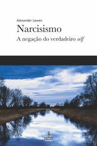 Narcisismo. A negação do verdadeiro self, livro de Alexander Lowen