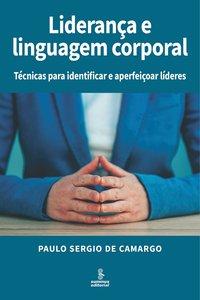 Liderança e linguagem corporal. Técnicas para identificar e aperfeiçoar líderes, livro de de Camargo, Paulo Sergio