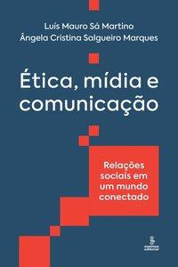 Ética, mídia e comunicação. Relações sociais em um mundo conectado, livro de Martino, Luís Mauro Sá; Marques, Ângela Cristina Salgueiro