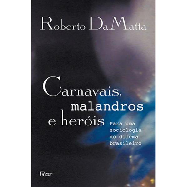 Carnavais, malandros e heróis. Para uma sociologia do dilema brasileiro, livro de DAMATTA, ROBERTO