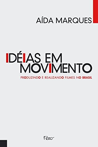 IDEIAS EM MOVIMENTO - PRODUZINDO E REALIZANDO FILMES NO BRASIL, livro de Aída Marques