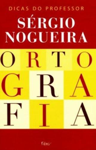 ORTOGRAFIA - DICAS DO PROFESSOR SERGIO NOGUEIRA, livro de SILVA, SERGIO NOGUEIRA DUARTE DA