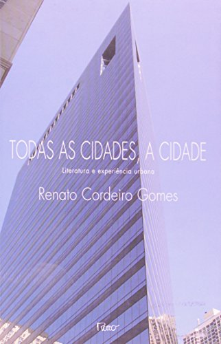 TODAS AS CIDADES, A CIDADE - LITERATURA E EXPERIENCIA URBANA, livro de GOMES, RENATO CORDEIRO