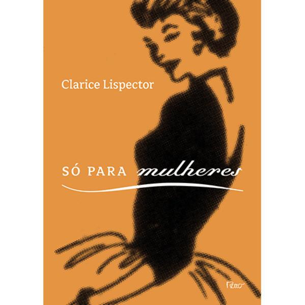 Só para mulheres. Conselhos, receitas e segredos, livro de Clarice Lispector